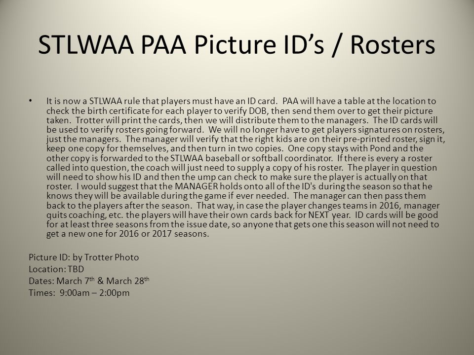 STLWAA PAA Picture ID's / Rosters It is now a STLWAA rule that players must have an ID card.