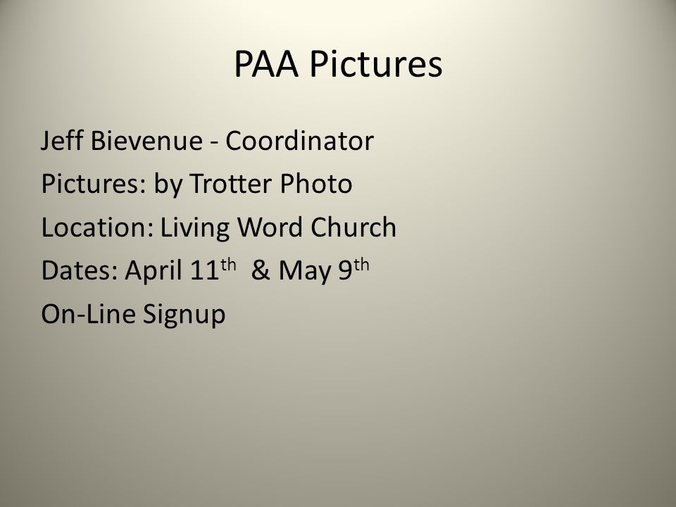 PAA Pictures Jeff Bievenue - Coordinator Pictures: by Trotter Photo Location: Living Word Church Dates: April 11 th & May 9 th On-Line Signup