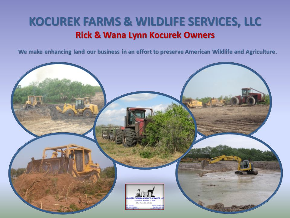 KOCUREK FARMS & WILDLIFE SERVICES, LLC W E MAKE ENHANCING LAND OUR BUSINESS IN AN EFFORT TO PRESERVE A MERICAN W ILDLIFE AND A GRICULTURE.