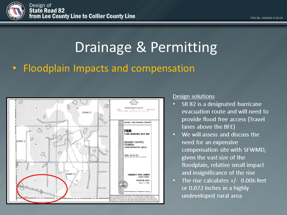 Drainage & Permitting Floodplain Impacts and compensation Design solutions SR 82 is a designated hurricane evacuation route and will need to provide f