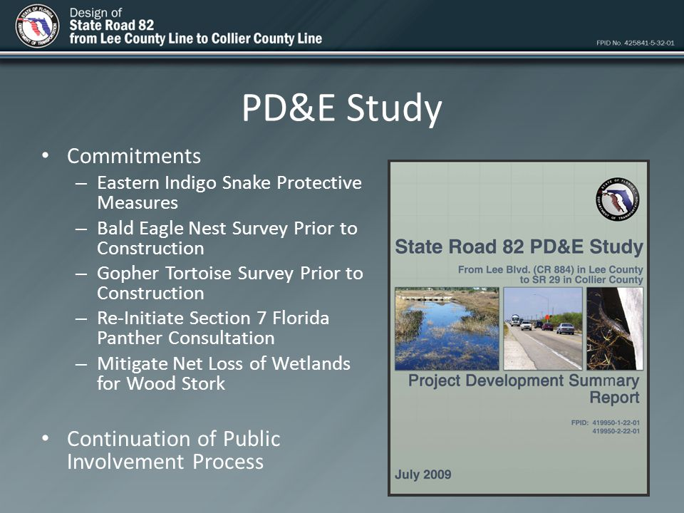 Protected Species Florida Panther PD&E commitment - re-initiate USFWS Section 7 Consultation Entire project within the secondary zone Habitat analysis required for any proposed impacts for new ROW and/or SMF and FPC sites Biological Assessment Anticipated Panther mortality approx.