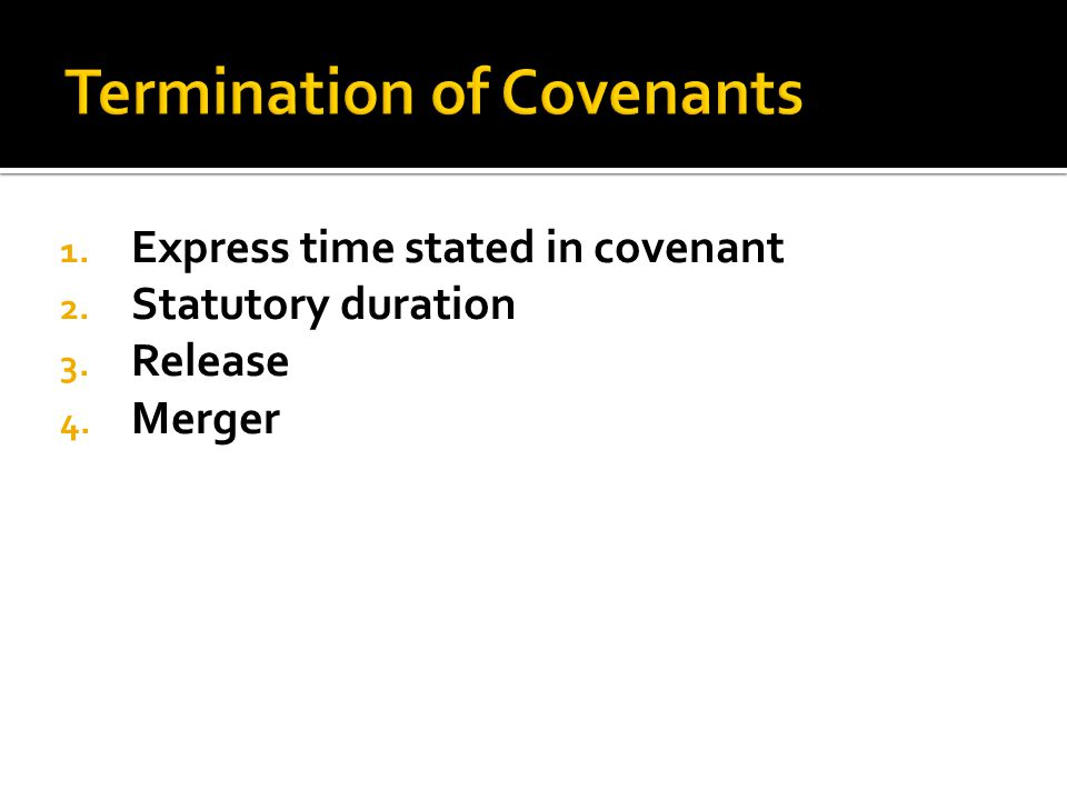 1. Express time stated in covenant 2. Statutory duration 3. Release 4. Merger