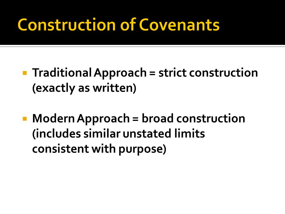  Traditional Approach = strict construction (exactly as written)  Modern Approach = broad construction (includes similar unstated limits consistent with purpose)