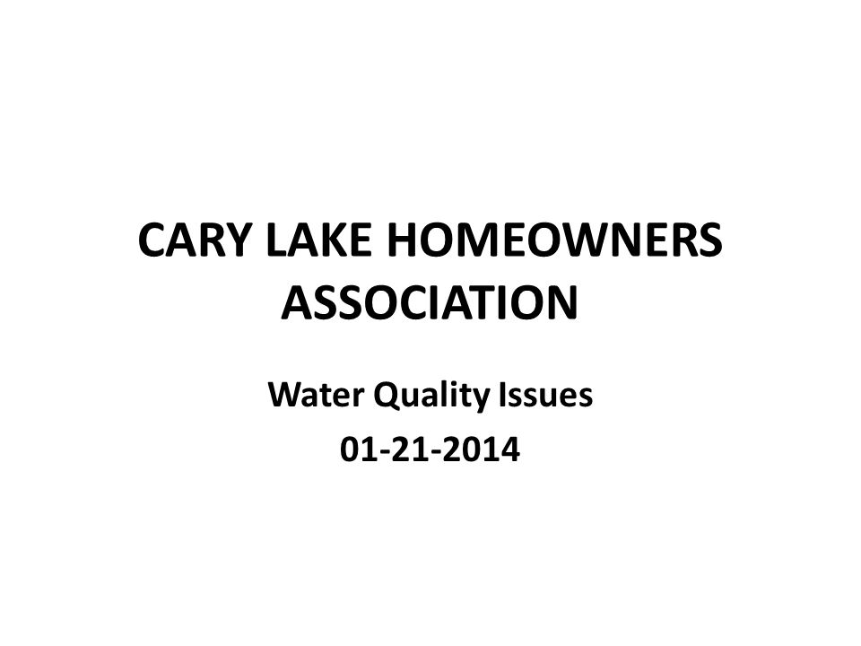 CARY LAKE HOMEOWNERS ASSOCIATION Water Quality Issues 01-21-2014