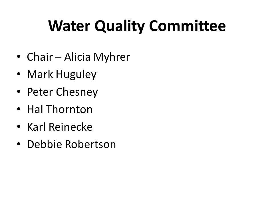 Water Quality Committee Chair – Alicia Myhrer Mark Huguley Peter Chesney Hal Thornton Karl Reinecke Debbie Robertson