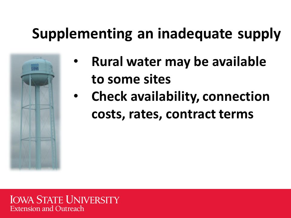 Supplementing an inadequate supply Rural water may be available to some sites Check availability, connection costs, rates, contract terms