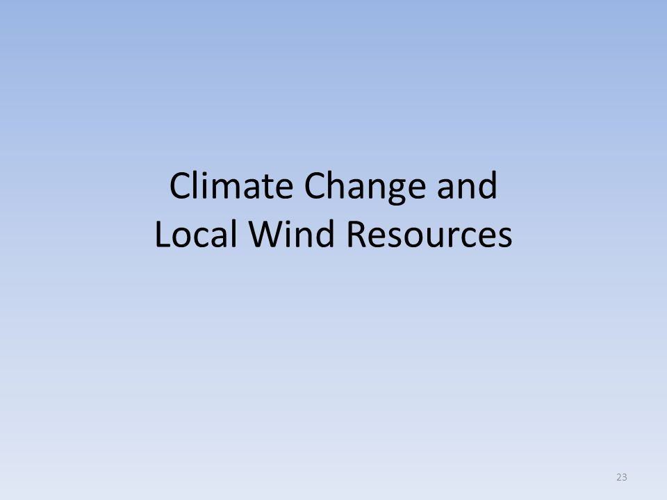 Climate Change and Local Wind Resources 23