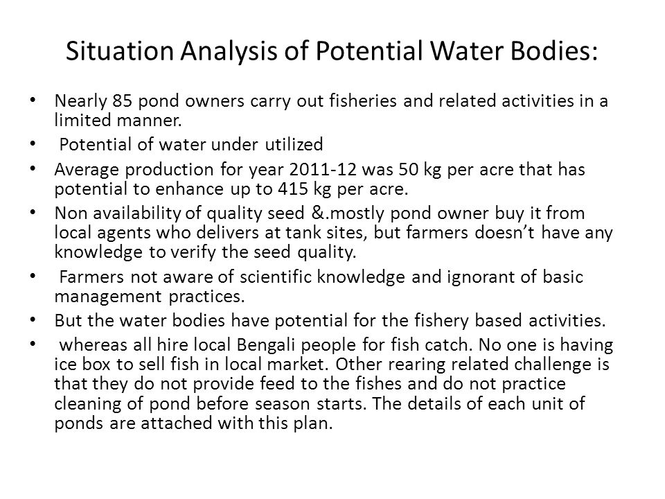 Situation Analysis of Potential Water Bodies: Nearly 85 pond owners carry out fisheries and related activities in a limited manner.
