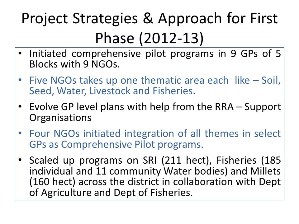 Project Strategies & Approach for First Phase (2012-13) Initiated comprehensive pilot programs in 9 GPs of 5 Blocks with 9 NGOs.