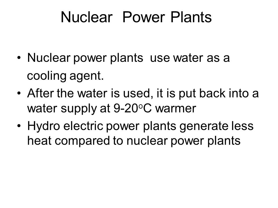 Nuclear Power Plants Nuclear power plants use water as a cooling agent.