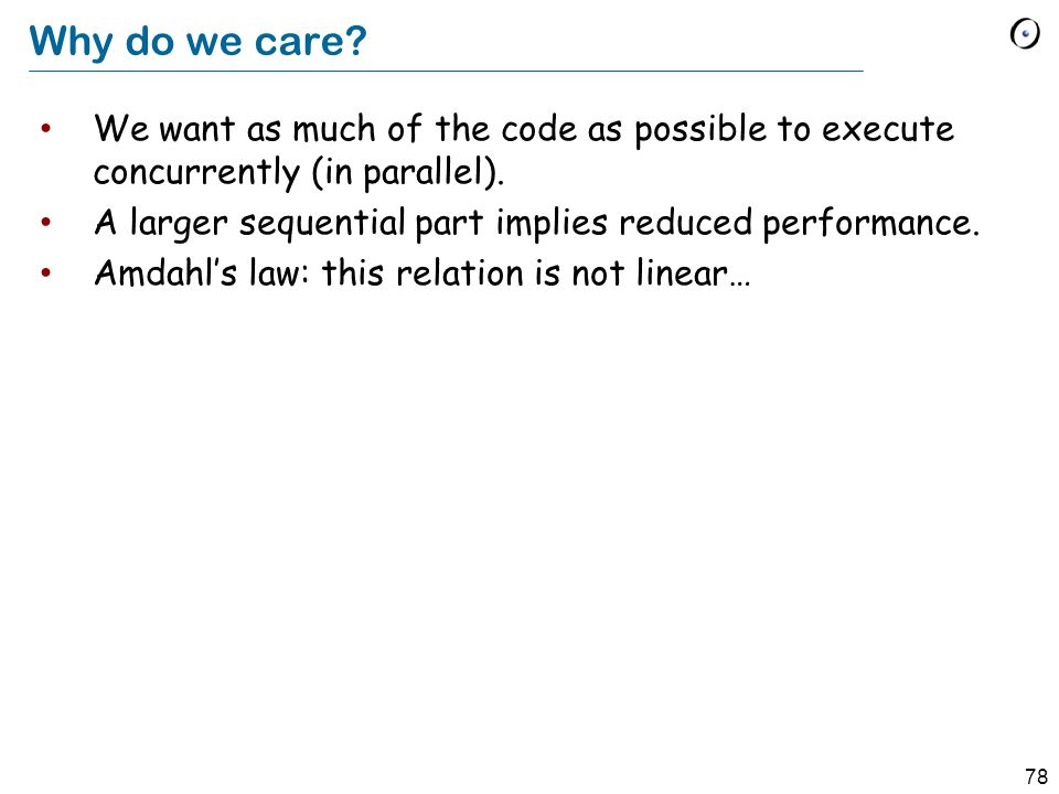 78 Why do we care. We want as much of the code as possible to execute concurrently (in parallel).