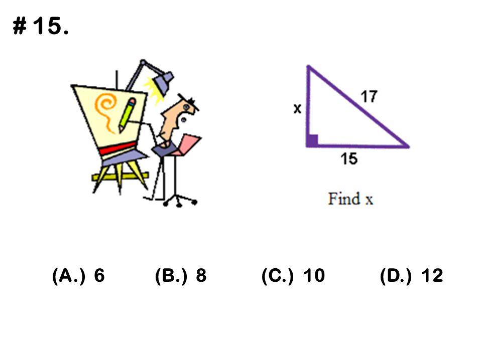 (A.) 6(B.) 8(C.) 10(D.) 12 # 15.