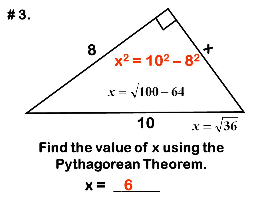 5 x 3 Find the value of x using the Pythagorean Theorem. x = ______ # 4. x 2 = 5 2 – 3 2 4