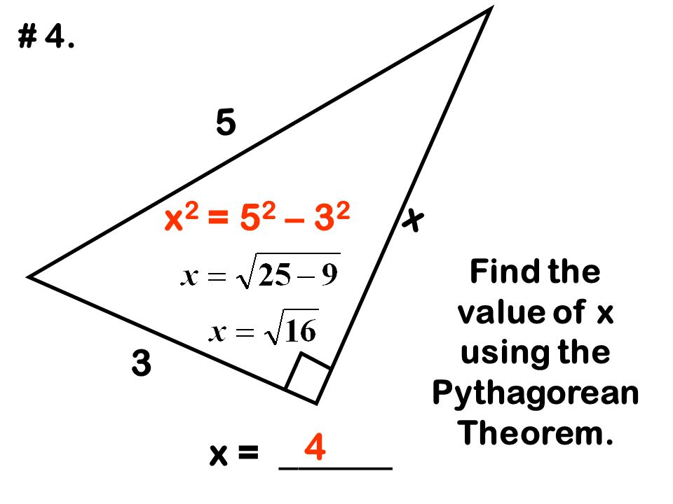 13 x 5 Find the value of x using the Pythagorean Theorem. x = ______ # 5. x 2 = 13 2 – 5 2 12