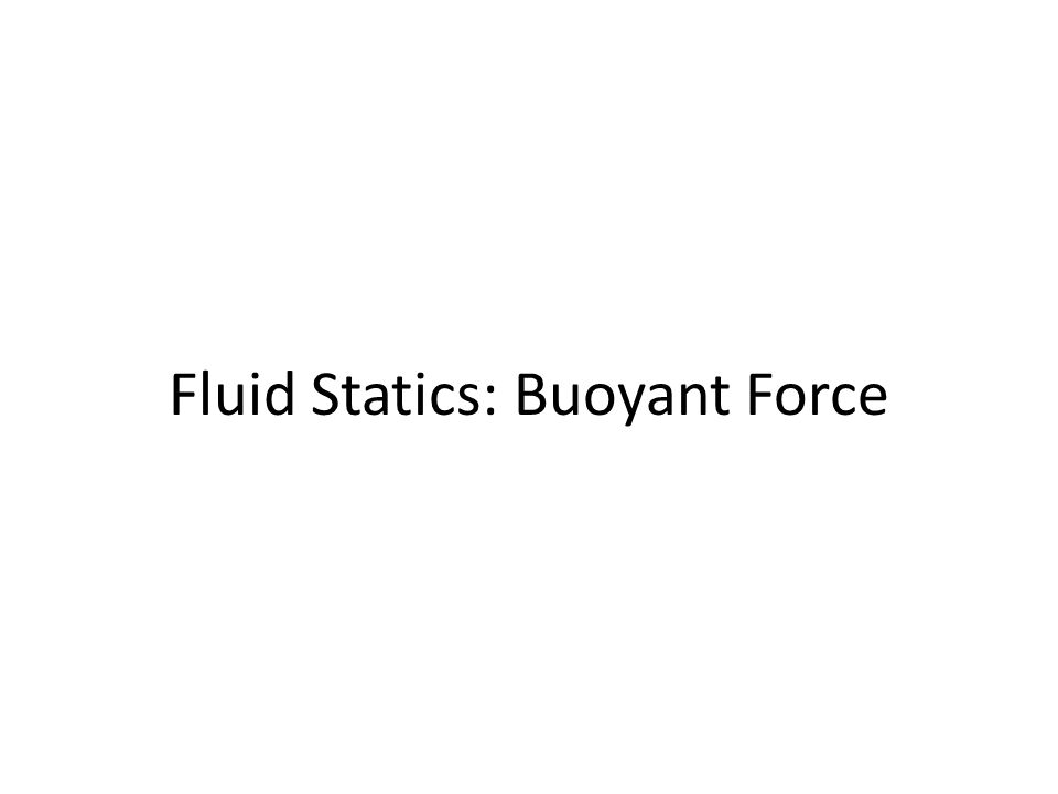Fluid Statics: Buoyant Force
