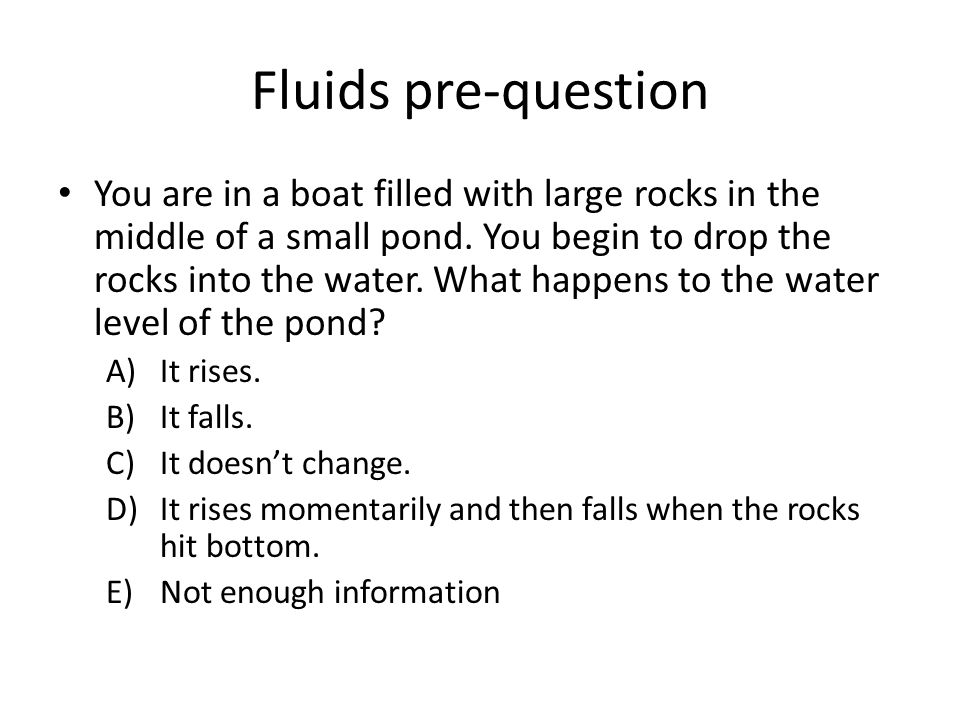 Fluids pre-question You are in a boat filled with large rocks in the middle of a small pond.