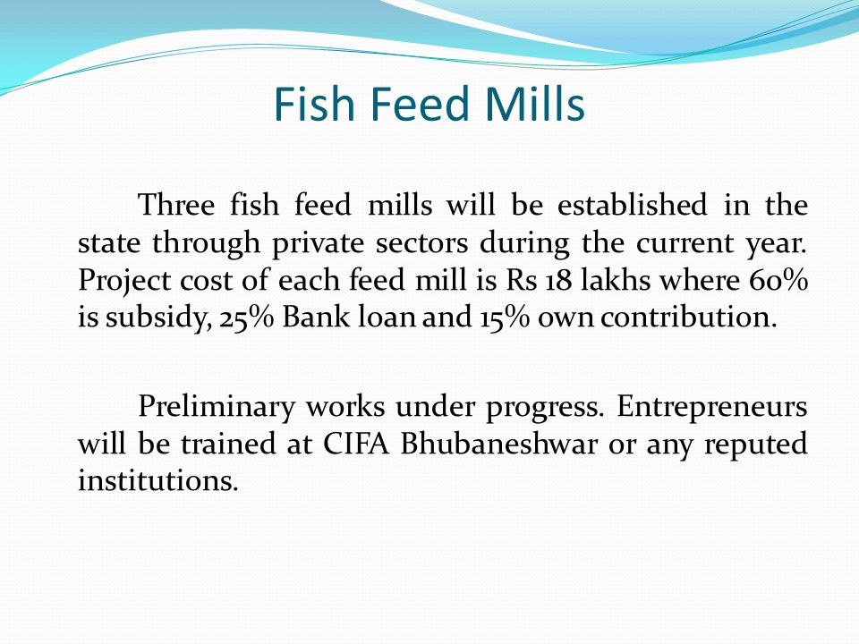 Fish Feed Mills Three fish feed mills will be established in the state through private sectors during the current year.