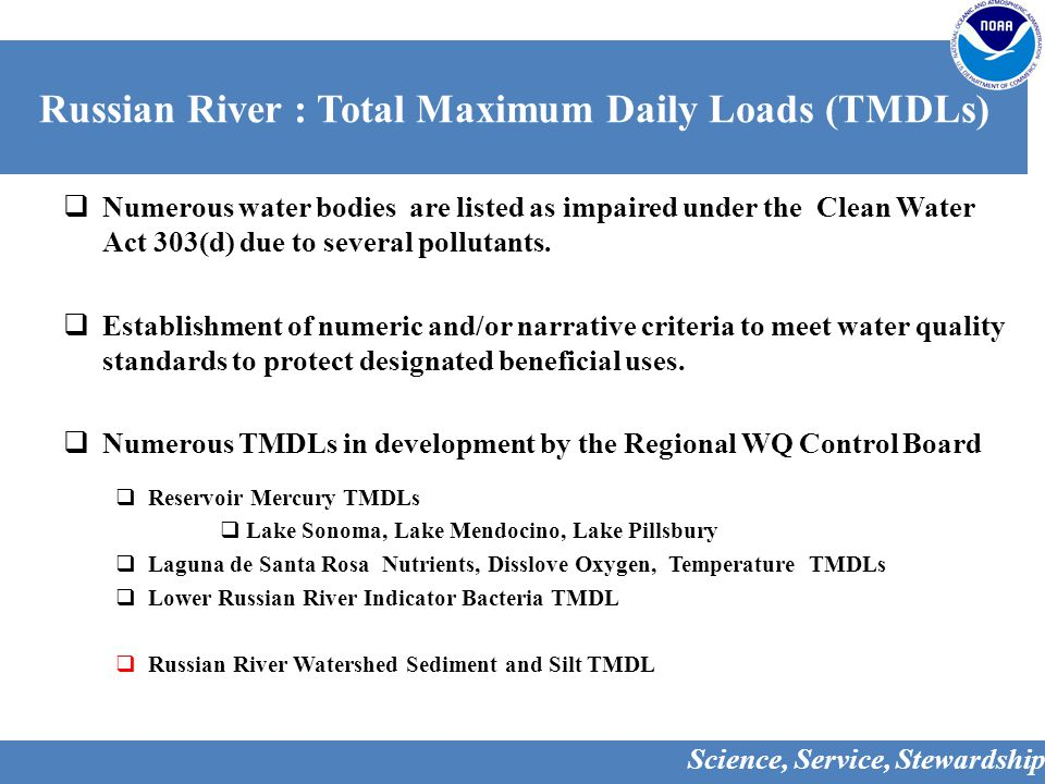 Russian River : Total Maximum Daily Loads (TMDLs)  Numerous water bodies are listed as impaired under the Clean Water Act 303(d) due to several pollutants.