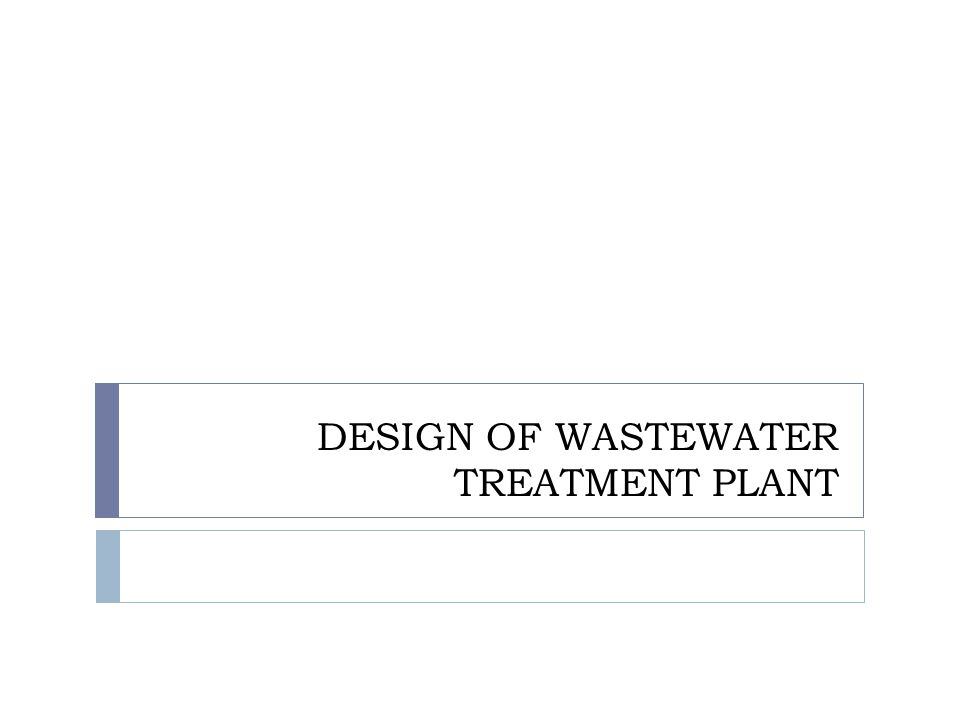 DESIGN OF WASTEWATER TREATMENT PLANT