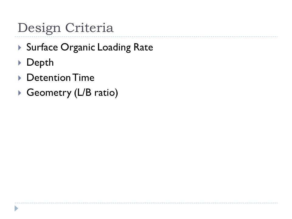 Design Criteria  Surface Organic Loading Rate  Depth  Detention Time  Geometry (L/B ratio)