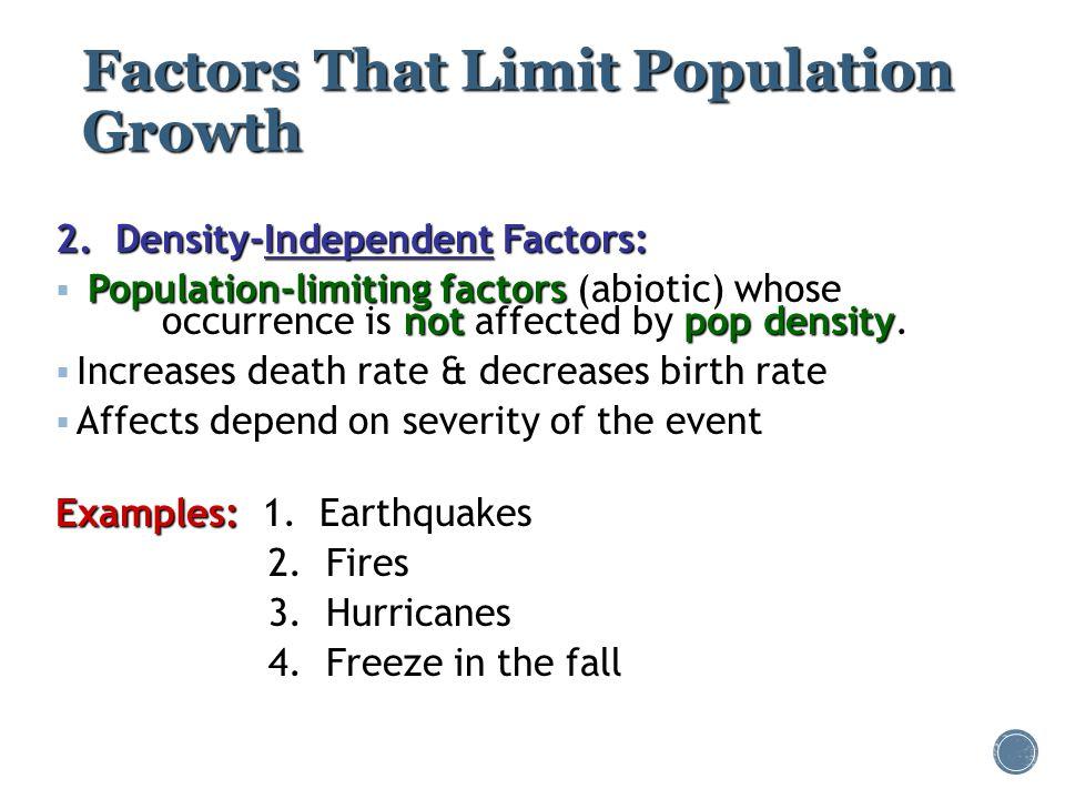 Factors That Limit Population Growth 2. Density-Independent Factors: Population-limiting factors notpop density  Population-limiting factors (abiotic