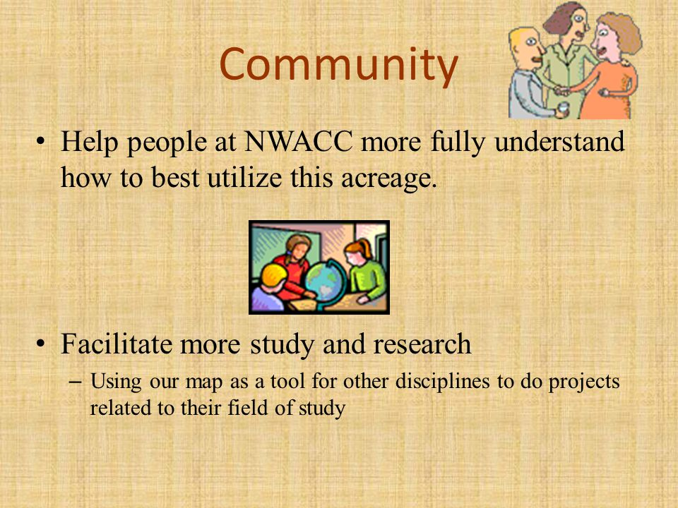 Community Help people at NWACC more fully understand how to best utilize this acreage.