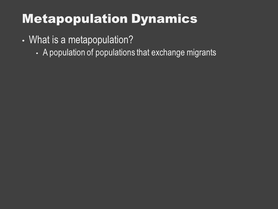 Metapopulation Dynamics What is a metapopulation.