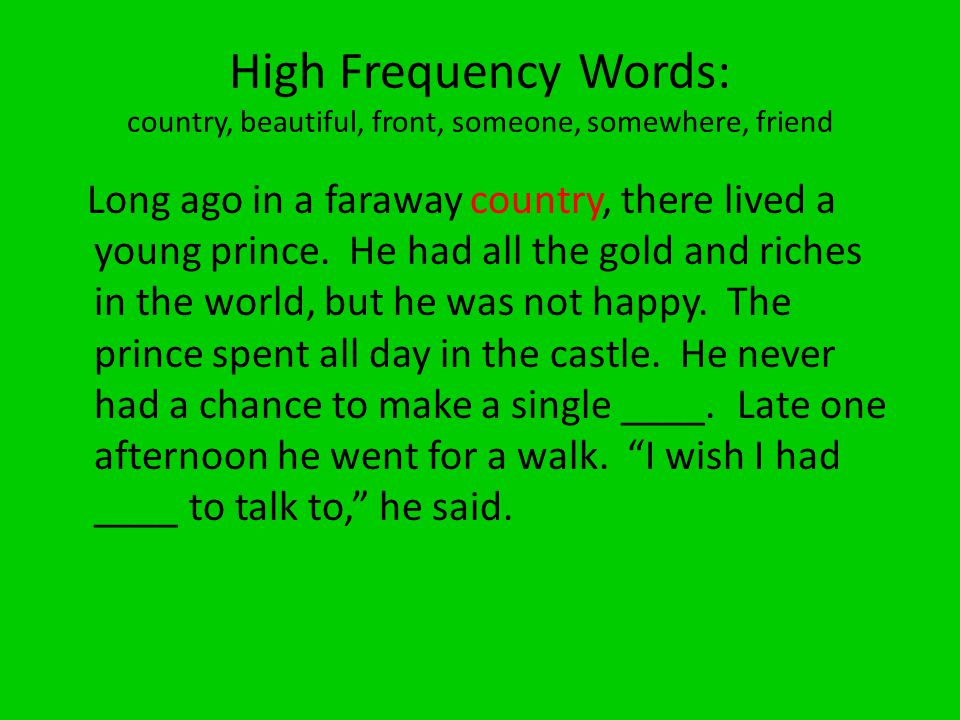High Frequency Words: country, beautiful, front, someone, somewhere, friend Long ago in a faraway country, there lived a young prince.