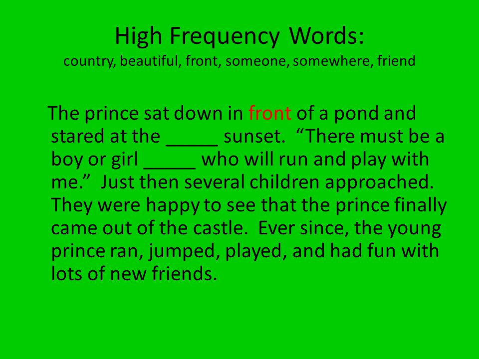 High Frequency Words: country, beautiful, front, someone, somewhere, friend The prince sat down in front of a pond and stared at the _____ sunset.