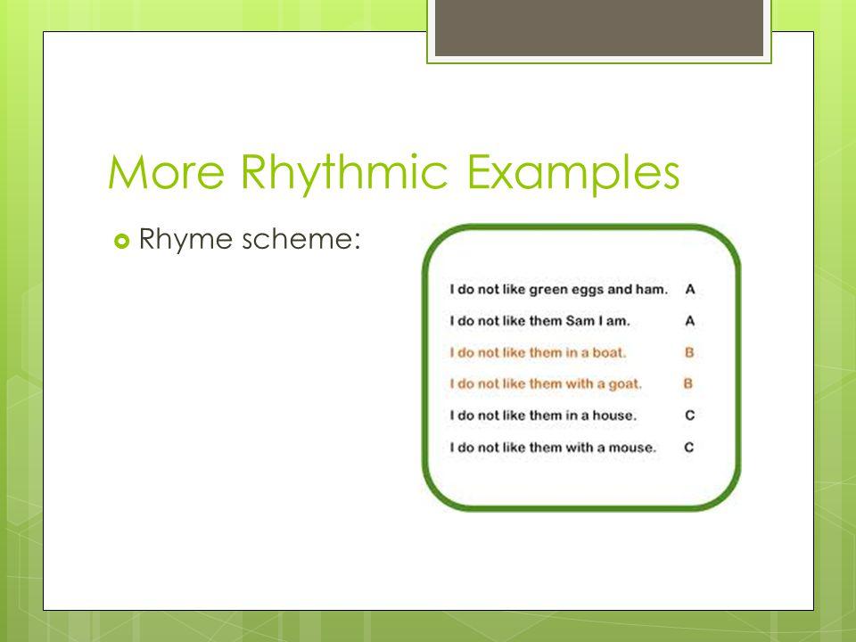More Rhythmic Examples  Rhyme scheme: