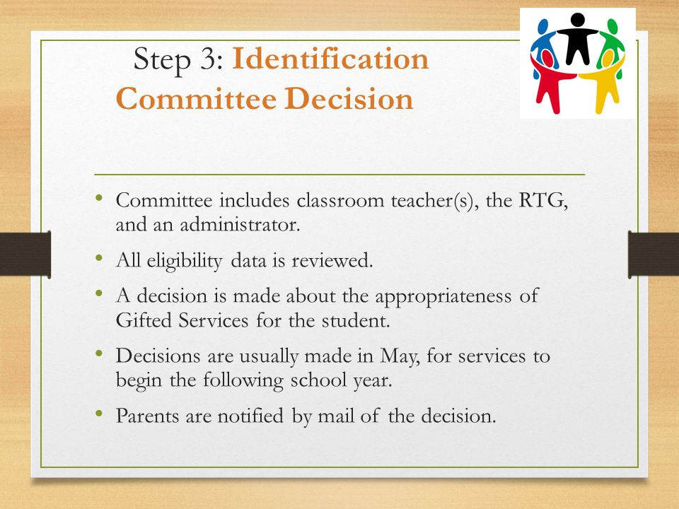 Step 3: Identification Committee Decision Committee includes classroom teacher(s), the RTG, and an administrator.