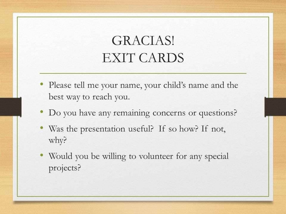 GRACIAS.EXIT CARDS Please tell me your name, your child's name and the best way to reach you.