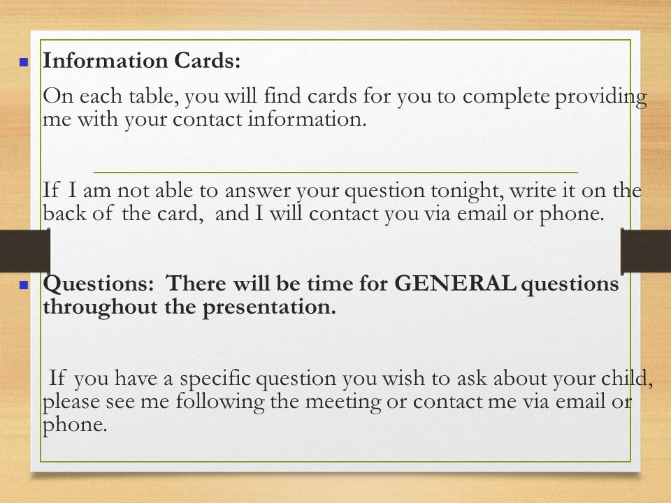 Information Cards: On each table, you will find cards for you to complete providing me with your contact information.