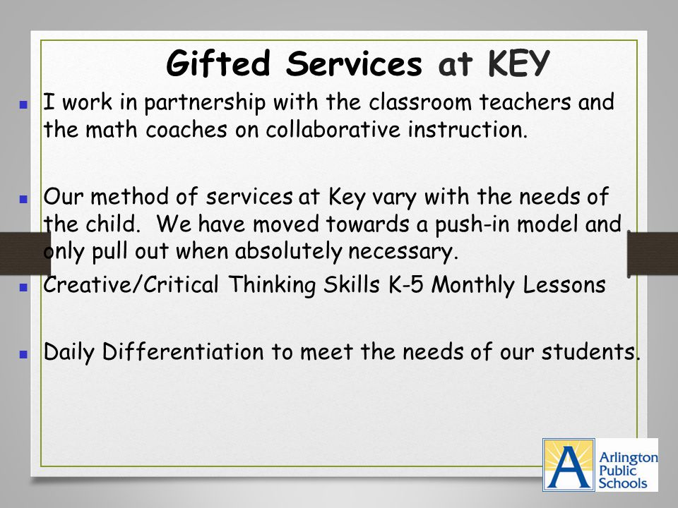 Gifted Services at KEY I work in partnership with the classroom teachers and the math coaches on collaborative instruction.