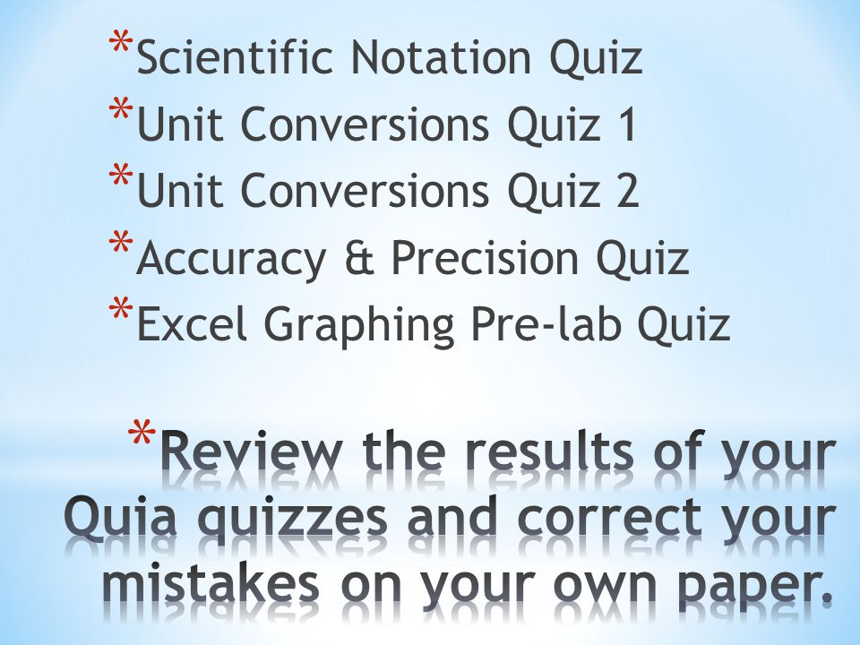 * Scientific Notation Quiz * Unit Conversions Quiz 1 * Unit Conversions Quiz 2 * Accuracy & Precision Quiz * Excel Graphing Pre-lab Quiz