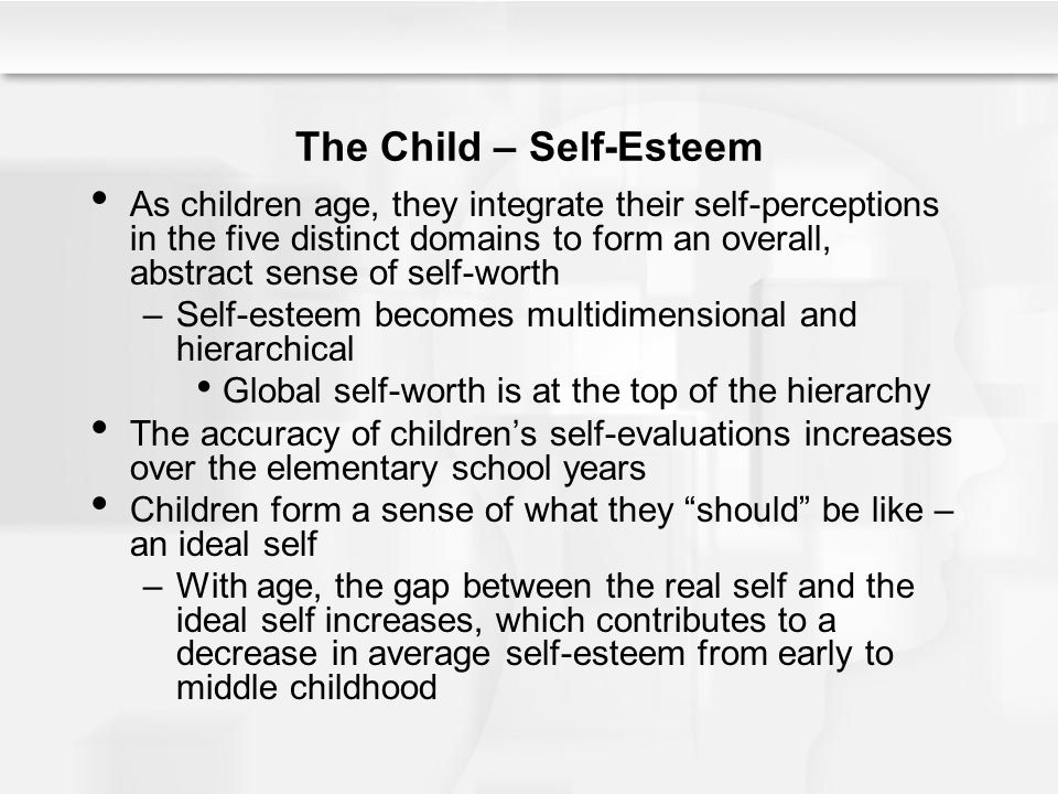 The Child – Self-Esteem As children age, they integrate their self-perceptions in the five distinct domains to form an overall, abstract sense of self