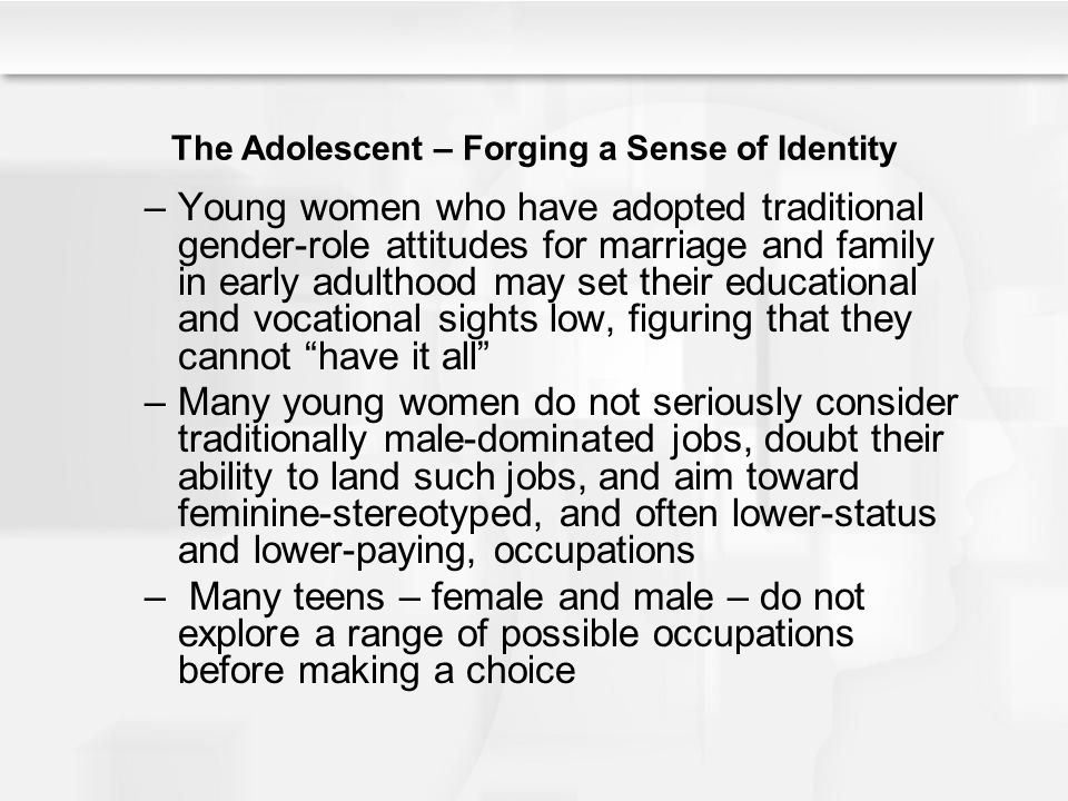The Adolescent – Forging a Sense of Identity –Young women who have adopted traditional gender-role attitudes for marriage and family in early adulthoo