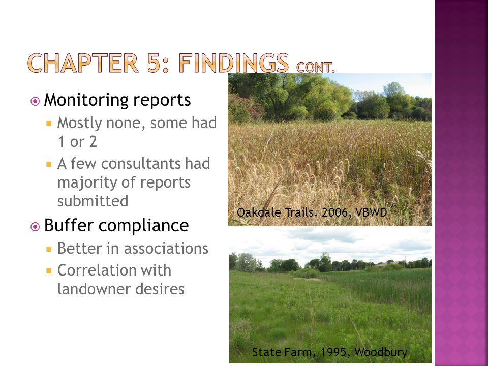 Monitoring reports  Mostly none, some had 1 or 2  A few consultants had majority of reports submitted  Buffer compliance  Better in associations  Correlation with landowner desires State Farm, 1995, Woodbury Oakdale Trails, 2006, VBWD