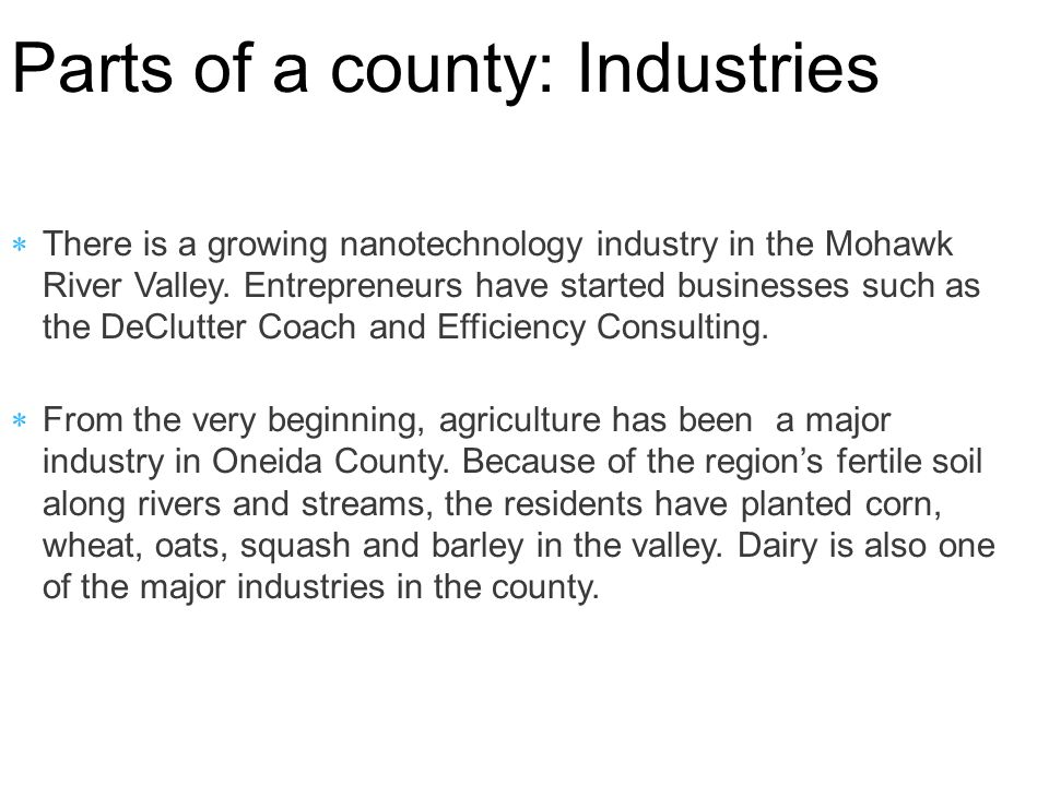 Parts of a county: Industries  There is a growing nanotechnology industry in the Mohawk River Valley.