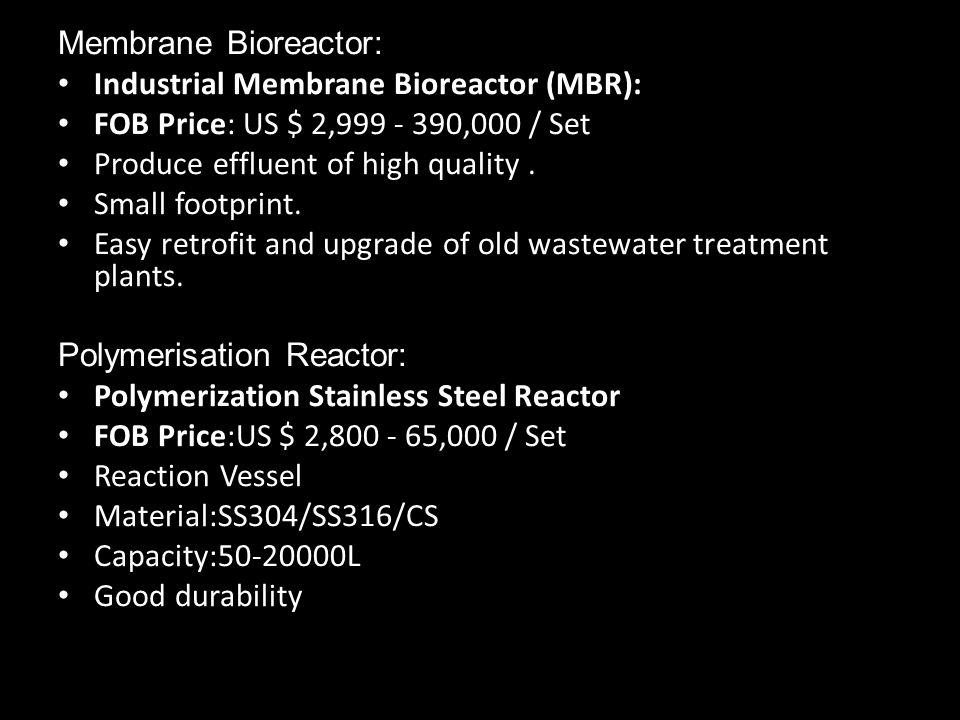 Membrane Bioreactor: Industrial Membrane Bioreactor (MBR): FOB Price: US $ 2,999 - 390,000 / Set Produce effluent of high quality. Small footprint. Ea