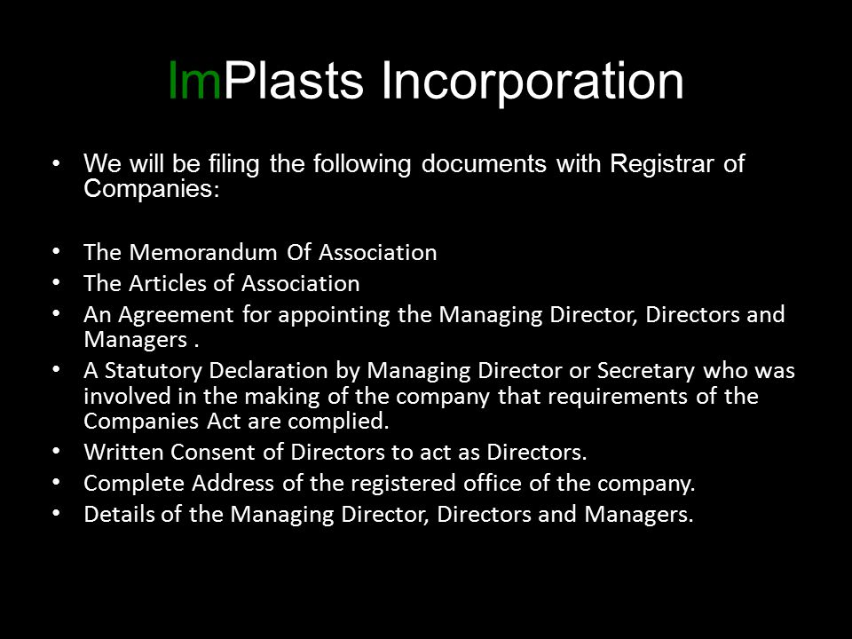 ImPlasts Incorporation We will be filing the following documents with Registrar of Companies : The Memorandum Of Association The Articles of Associati