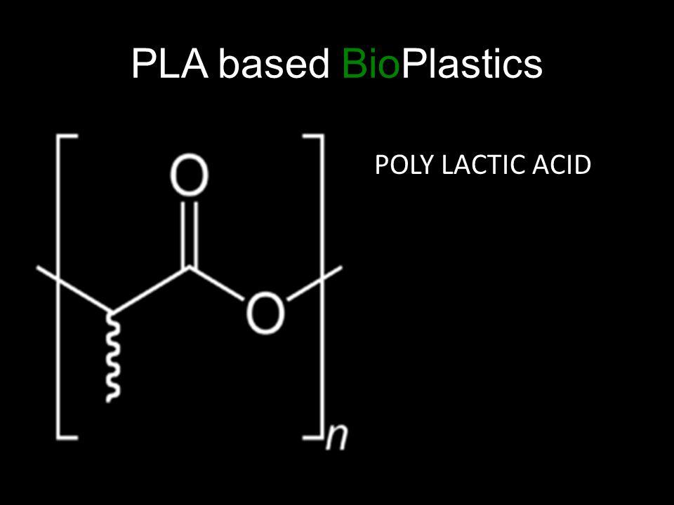 PLA based BioPlastics POLY LACTIC ACID