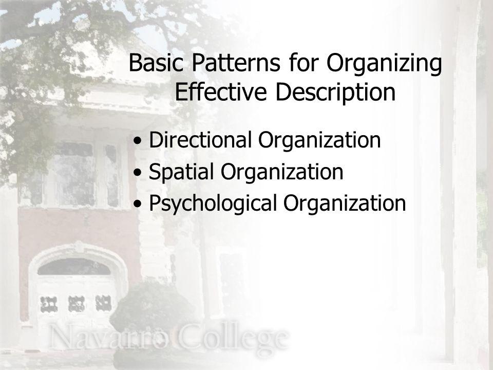 Basic Patterns for Organizing Effective Description Directional Organization Spatial Organization Psychological Organization