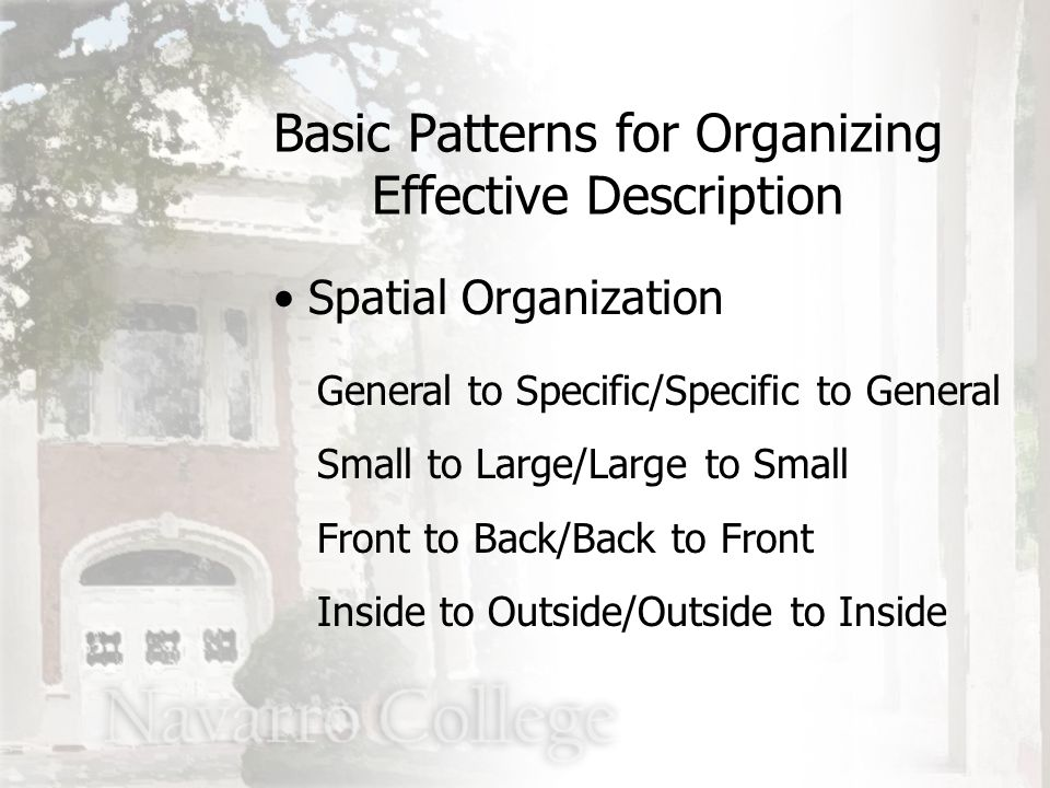 Spatial Organization General to Specific/Specific to General Small to Large/Large to Small Front to Back/Back to Front Inside to Outside/Outside to In