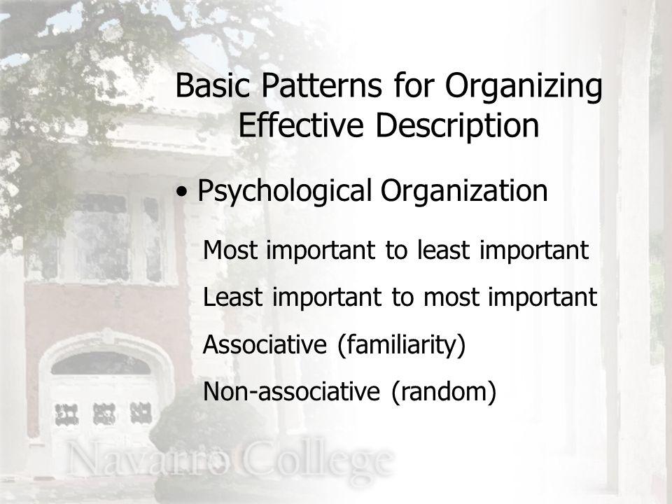Psychological Organization Most important to least important Least important to most important Associative (familiarity) Non-associative (random) Basic Patterns for Organizing Effective Description
