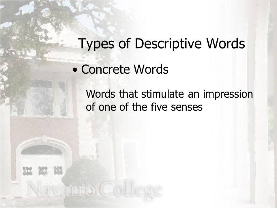 Concrete Words Words that stimulate an impression of one of the five senses Types of Descriptive Words
