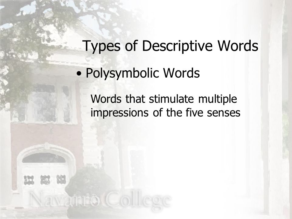 Concrete and/or polysymbolic words that also carry significant emotional value(s) Types of Descriptive Words Emotionally-impacted Words