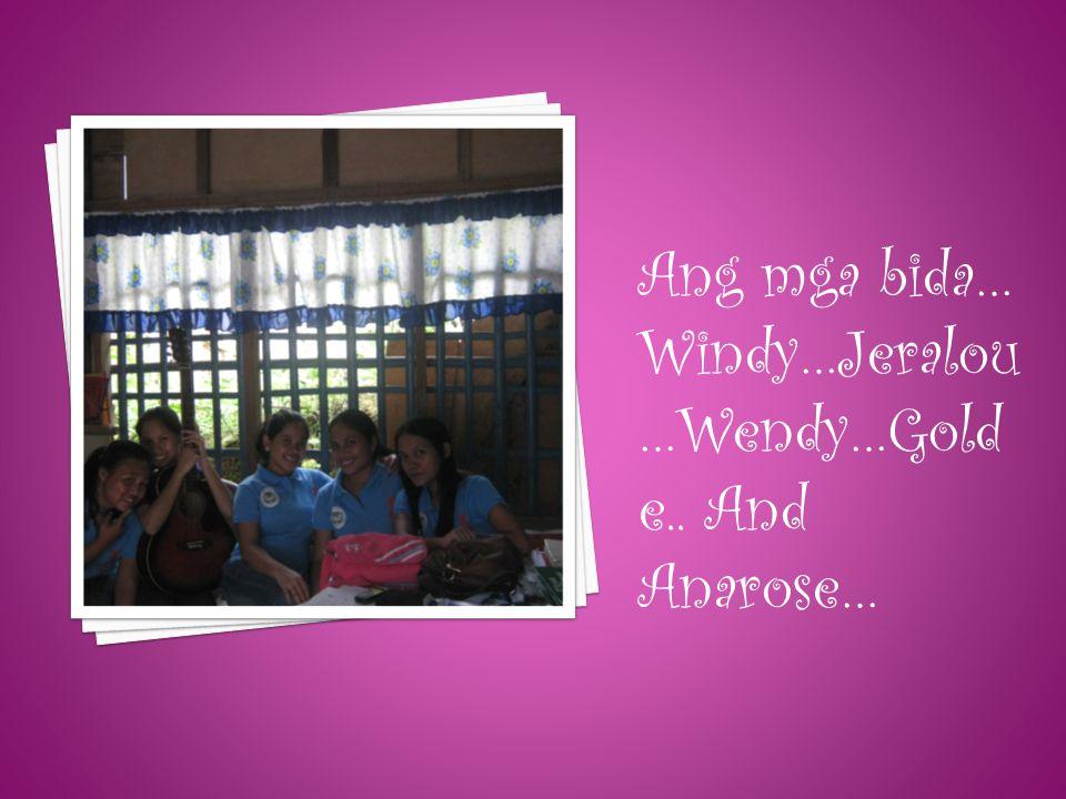 Ang mga bida… Windy…Jeralou …Wendy…Gold e.. And Anarose…