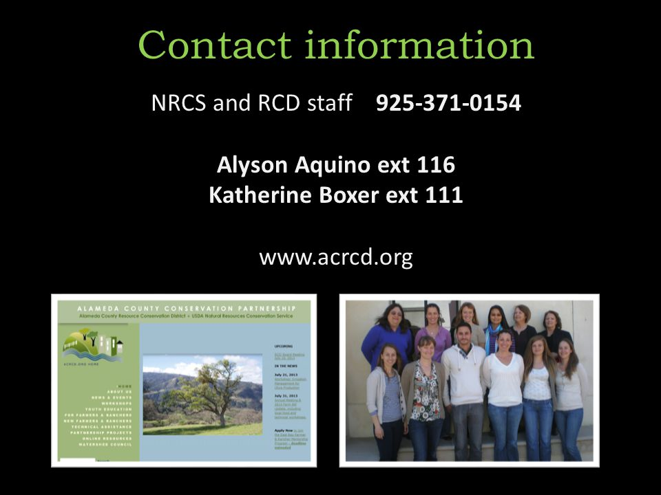 Contact information 925-371-0154 NRCS and RCD staff 925-371-0154 Alyson Aquino ext 116 Katherine Boxer ext 111 www.acrcd.org