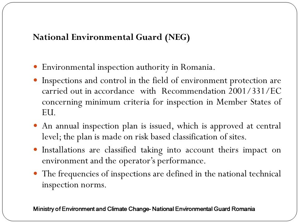 National Environmental Guard (NEG) Ministry of Environment and Climate Change- National Environmental Guard Romania Environmental inspection authority in Romania.